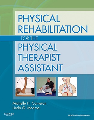 Physical Rehabilitation for the Physical Therapist Assistant By Cameron, Michelle H./ Monroe, Linda/ Gleaton, Carla (CON)/ Schmidt, Susan M. (CON)