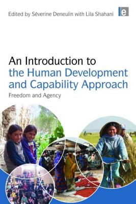 An Introduction to the Human Development and Capability Approach By Deneulin, Severine (EDT)/ Shahani, Lila (EDT)